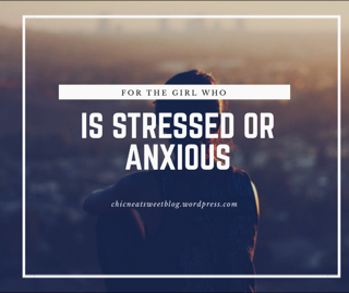For the Girl Who is Stressed orAnxious